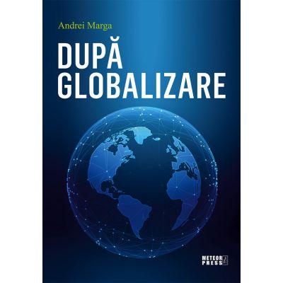 Dupa globalizare - Andrei Marga