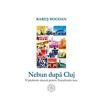 Nebun dupa Cluj - Rares Bogdan