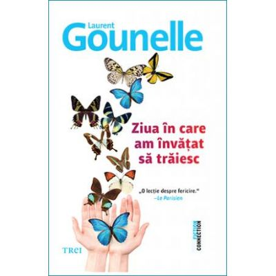 Ziua in care am invatat sa traiesc - Laurent Gounelle