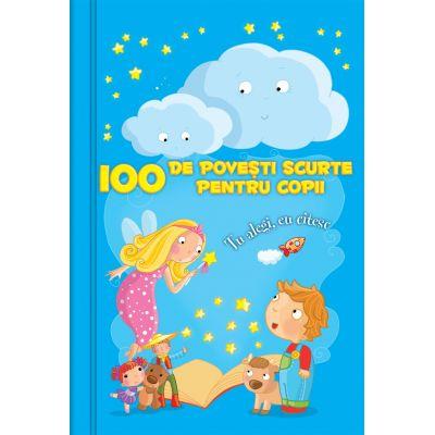 100 de povesti scurte pentru copii - Tu alegi, eu citesc (Editie ilustrata)