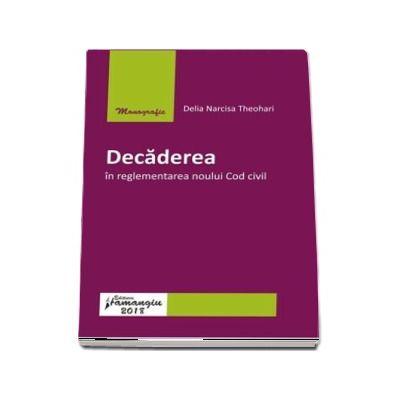 Decaderea in reglementarea noului Cod civil - Delia Narcisa Theohari