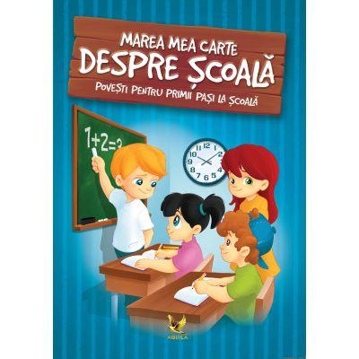 Marea mea carte despre scoala. Povesti pentru primii pasi la scoala