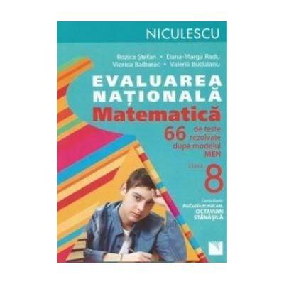 Matematica. Evaluarea nationala. 66 de teste rezolvate dupa modelul MEN