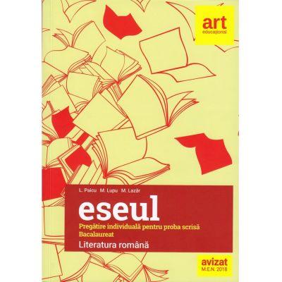 Eseul - Pregătire individuală pentru proba scrisă. Literatura română (Avizat MEN)
