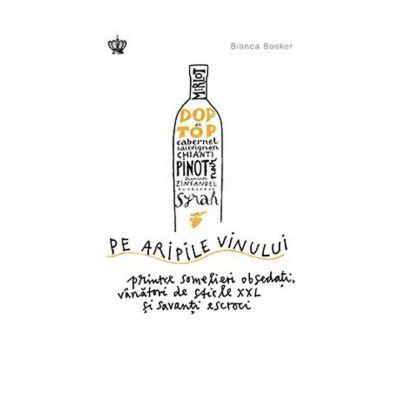 Pe aripile vinului - Bianca Bosker