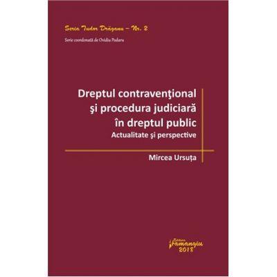 Dreptul contraventional si procedura judiciara in dreptul public. Actualitate si perspective (Mircea Ursuta)