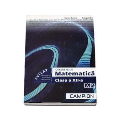 Matematica M2. Culegere de probleme pentru clasa a XII-a (Editie 2018) - Marius Burtea