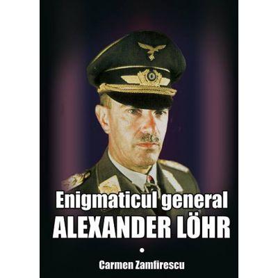 Enigmaticul general Alexander Lohr