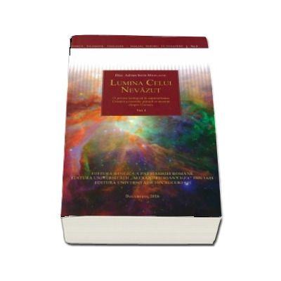 Lumina Celui Nevazut - O privire teologica in rationalitatea Creatiei si teoriile stiintifice recente despre Univers. Vol. I