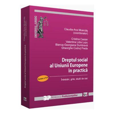 Dreptul social al Uniunii Europene in practica. Partea a II-a - Claudia-Ana Moarcas