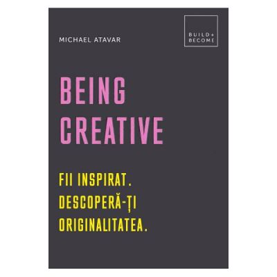 Being Creative. Fii inspirat. Descopera-ti originalitatea