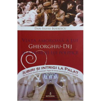 Viata amoroasa a lui Gheorghiu-Dej si a familiei lui politice