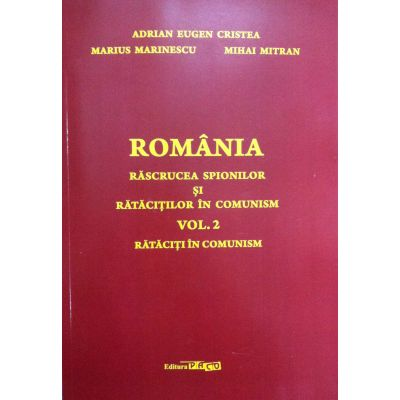 Romania, rascrucea spionilor si ratacitilor in comunism, vol. 2