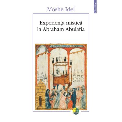 Experienta mistica la Abraham Abulafia -MosheIdel