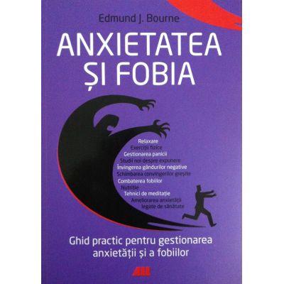 Anxietatea si fobia. Ghidul complet de care ai nevoie pentru gestionarea anxietății și a fobiilor