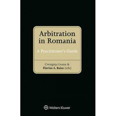 Arbitration in Romania. A Practitioners Guide