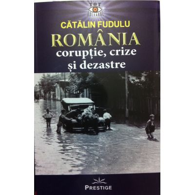 Romania coruptie, crize si dezastre