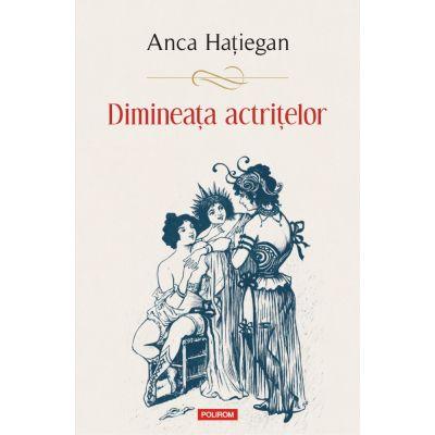 Dimineața actrițelor - Anca Haţiegan