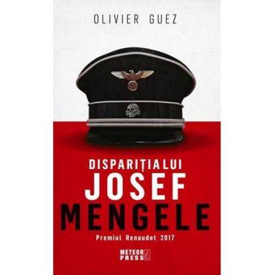 Disparitia lui Josef Mengele - Olivier Guez
