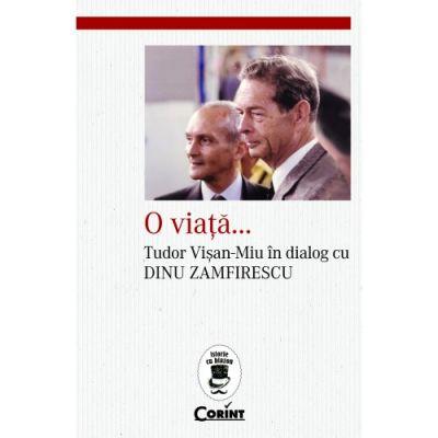 O viață. Tudor Vișan-Miu în dialog cu Dinu Zamfirescu