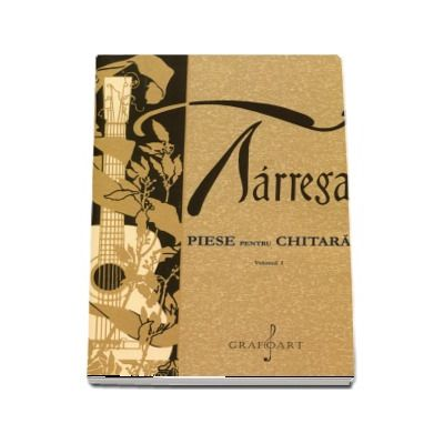 Piese pentru chitara. Volumul I - Francisco Tarrega