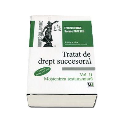 Tratat de drept succesoral. Mostenirea testamentara - Francisc Deak