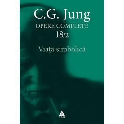 Opere complete - Viata simbolica (18/2) - C. G. Jung