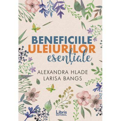 Beneficiile uleiurilor esentiale - Alexandra Hlade