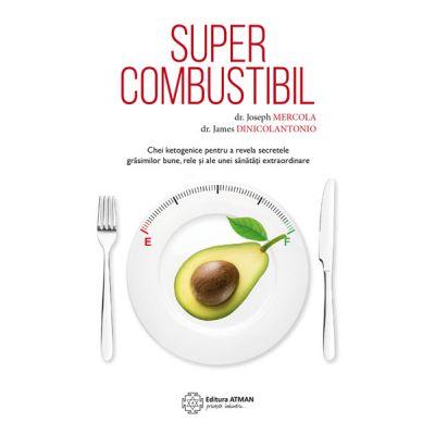 Supercombustibil - Chei ketogenice pentru a revela secretele grăsimilor bune, rele și ale unei sănătăți extraordinare