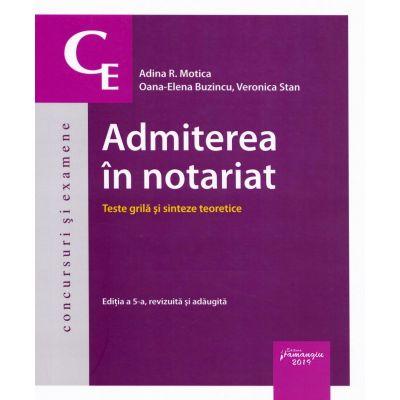Admiterea in notariat. Teste grila si sinteze teoretice (Editia 5) - Adina R. Motica