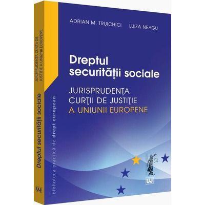 Dreptul securitatii sociale. Jurisprudenta Curtii de Justitie a Uniunii Europene si jurisprudenta nationala