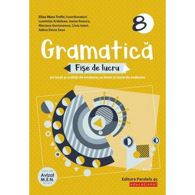 Gramatică. Fișe de lucru pe lecții și unități de învățare cu itemi și teste de evaluare. Clasa a VIII-a - Eliza-Mara Trofin