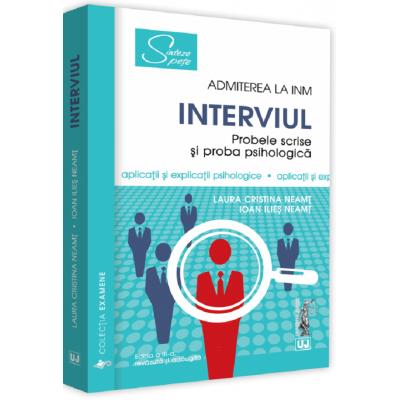 Admiterea la INM. Interviul. Probele scrise si proba psihologica - Laura Cristina Neamt