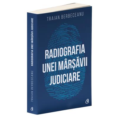 Radiografia unei mârșăvii judiciare - Traian Berbeceanu