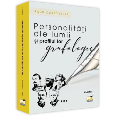 Personalitati ale lumii si profilul lor grafologic, volumul 1 - Radu Constantin