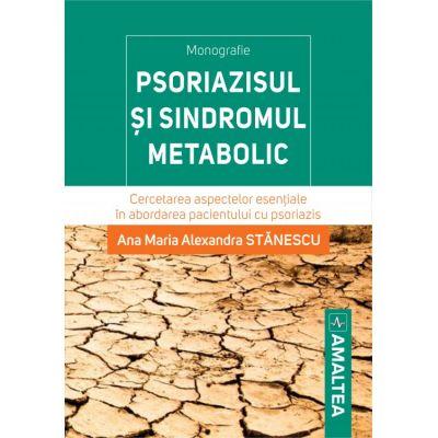 Psoriazisul si sindromul metabolic - Cercetarea aspectelor esentiale in abordarea pacientului cu psoriazis