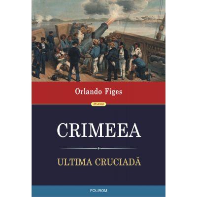 Crimeea. Ultima cruciadă - Orlando Figes
