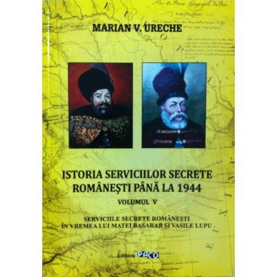Istoria serviciilor secrete romanesti pana la 1944, vol. 5 - Serviciile secrete romanesti in vremea lui Matei Basarab si Vasile Lupu