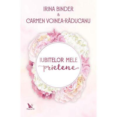 Iubitelor mele prietene - Irina Binder, Carmen Voinea-Răducanu