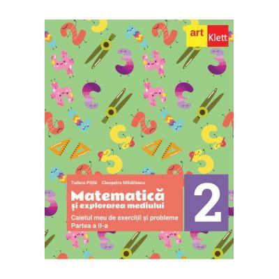 Matematica și explorarea mediului. Caietul meu de exerciții și probleme. Clasa a II-a. Partea a II-a - Tudora Pitila