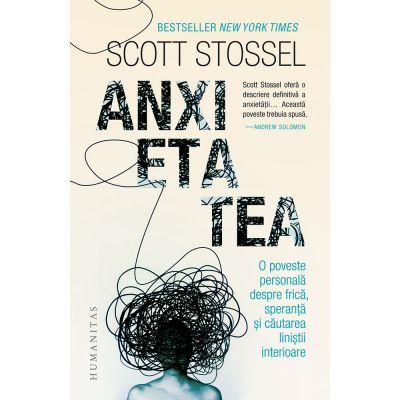 Anxietatea. O poveste personală despre frică, speranță și căutarea liniștii - Scott Stossel