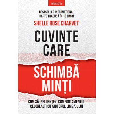 Cuvinte care schimbă minţi - Cum să influenţezi comportamentul celorlalţi cu ajutorul limbajului - Shelle Rose Charvet