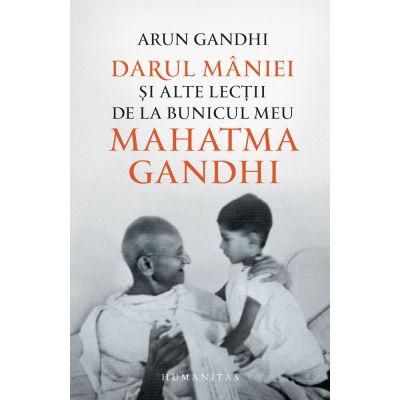 Darul mâniei și alte lecții de la bunicul meu Mahatma Gandhi - Arun Gandhi