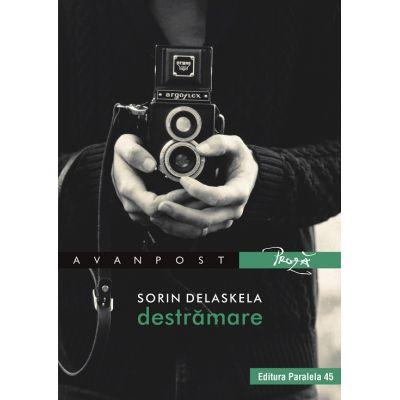 Destrămare - Sorin Delaskela