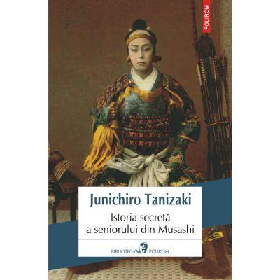 Istoria secretă a seniorului din Musashi - Junichiro Tanizaki