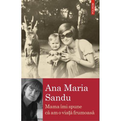 Mama îmi spune că am o viață frumoasă - Ana Maria Sandu