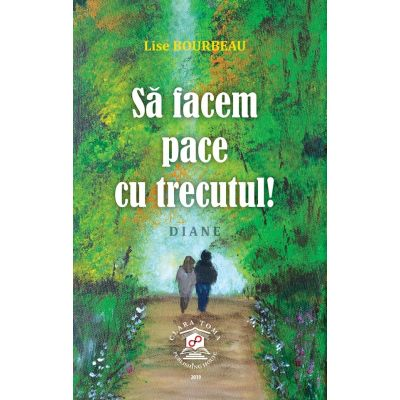 Sa facem pace cu trecutul! - Lise Bourbeau