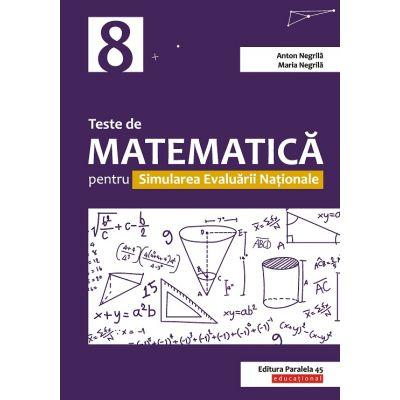 Teste de matematică pentru Simularea Evaluării Naţionale la clasa a VIII-a - Anton Negrila