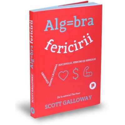 Algebra fericirii - Scott Galloway