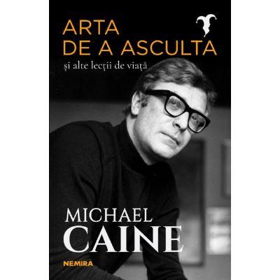 Arta de a asculta si alte lectii de viata - Michael Caine